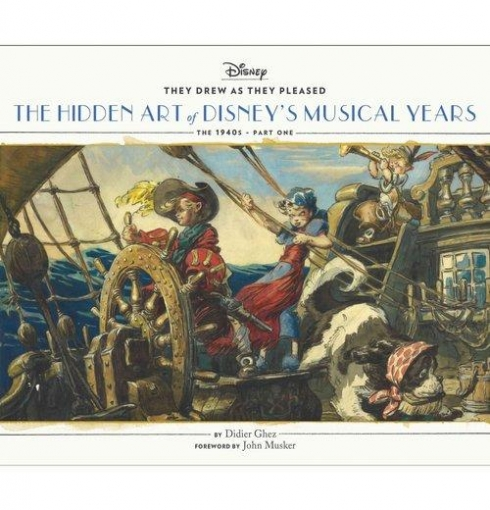 Ghez Didier, Musker John They Drew as They Pleased: The Hidden Art of Disney's Musical Years (the 1940s - Part One)