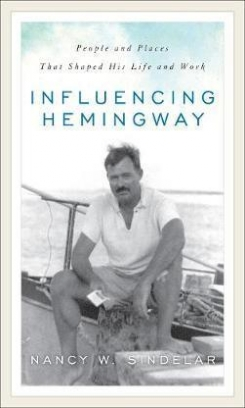 Sindelar Nancy W. - Influencing Hemingway: People and Places That Shaped His Life and Work