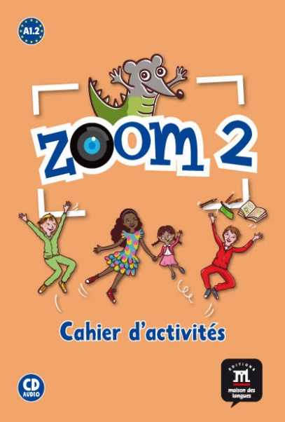 Le Ray Gwendoline, Quesney Claire, Pinto Manuela Ferreira Zoom 2 A1.2. Cahier d'activites