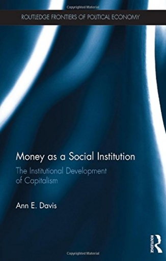 Davis Ann E. Money As a Social Institution. The Institutional Development of Capitalism