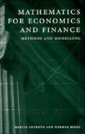 , Anthony, M, Biggs N. Mathematics for economics and  finance: methods and modelling