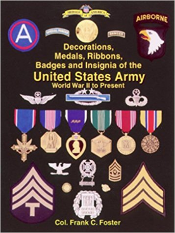 Decorations, Medals, Ribbons, Badges and Insignia of the United States Army: World War II to Present First Edition Edition