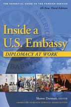 Shawn Dorman Inside a U.S. Embassy: Diplomacy at Work, The Essential Guide to the Foreign Service