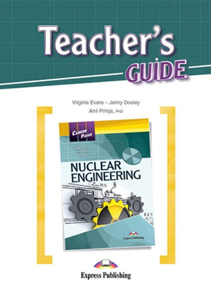 Virginia Evans, Jenny Dooley, Anil Prinja Nuclear Engineering (esp). Teacher's guide. Книга для учителя