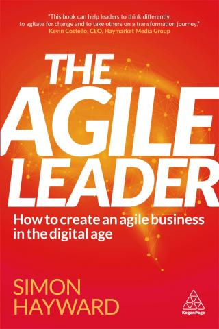 Hayward Simon The Agile Leader. How to Create an Agile Business in the Digital Age