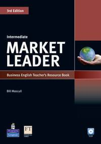 David Cotton, David Falvey and Simon Kent Market Leader 3rd Edition Intermediate Teacher's Book with Test Master CD-ROM