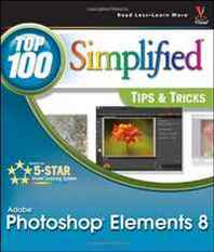 Rob Sheppard Photoshop Elements 8: Top 100 Simplified Tips and Tricks (Top 100 Simplified Tips &amp  Tricks)