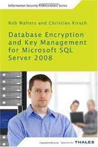 Rob Walters, Christian Kirsch Database Encryption and Key Management for Microsoft SQL Server 2008: Understanding cell-level encryption and Transparent Data Encryption in Microsoft ... managing keys with hardware security modules
