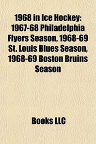 1968 in Ice Hockey: 1967-68 Philadelphia Flyers Season, 1968-69 St. Louis Blues Season, 1968-69 Boston Bruins Season