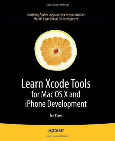 Ian Piper Learn Xcode Tools for Mac OS X and iPhone Development (Learn Series)