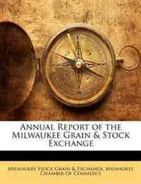 Milwaukee Stock Grain &amp  Exchange - Annual Report of the Milwaukee Grain &amp  Stock Exchange
