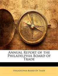 Annual Report of the Philadelphia Board of Trade