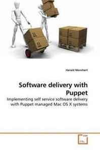 Harald Monihart Software delivery with Puppet: Implementing self service software delivery with Puppet managed Mac OS X systems