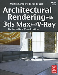 Markus Kuhlo and Enrico Eggert Architectural Rendering with 3ds Max and V-Ray (+ CD-ROM)