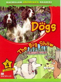 Paul Shipton - Macmillan Children's Readers Level 4 - Dogs - The Big Show