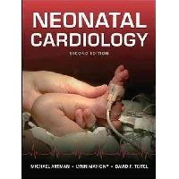 Artman Michael, Mahoney Lynn, Teitel David Neonatal Cardiology, Second Edition (Неонатальная кардиология, 2-е изд.)