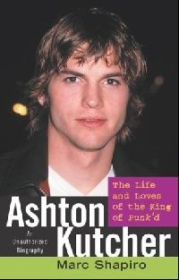 Обложка книги Ashton Kutcher : The Life and Loves of the King of Punk'd