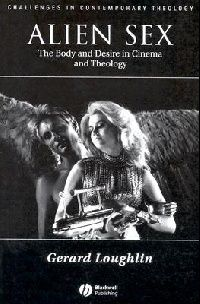 Обложка книги Alien Sex: The Body and Desire in Cinema and Theology (Challenges in Contemporary Theology)