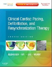 Ellenbogen, Wilkoff, Kay & Lau Clinical cardiac pacing, defibrillation and resynchronization therapy, 4th edition (Клиническая кардиология, 4-е издание)
