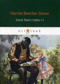 Stowe H. Uncle Tom's Cabin I Volume I
