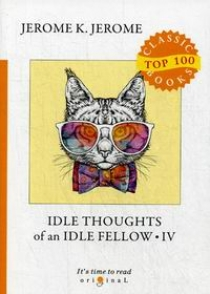 Jerome K.J. Idle Thoughts of an Idle Fellow IV