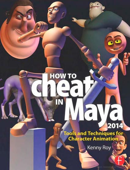 Kenny Roy How to Cheat in Maya 2014: Tools and Techniques for Character Animation