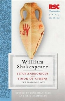 Shakespeare Titus Andronicus and Timon of Athens: Two Classical Plays