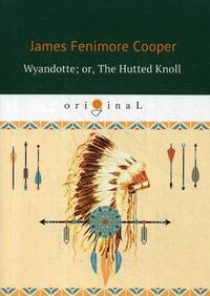 Cooper J.F. Wyandotte; or, The Hutted Knoll