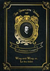 Cooper J.F. Wing-and-Wing; or, Le feu-follet Vol. 24