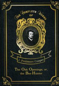Cooper J.F. The Oak Openings; or, the Bee-Hunter Vol. 23