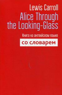 Carroll L. Alice Through the Looking-Glass