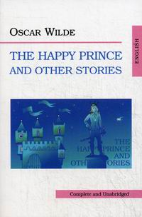 ������ �. The Happy Prince and Other Stories / ���������� ����� � ������ ��������