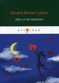 Bulwer-Lytton E. Alice, or the Mysteries