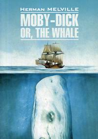 Melville H. Moby-Dick Or, the Whale