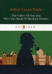 Conan Doyle A. The Valley Of Fear and The Case-Book Of Sherlock Holmes
