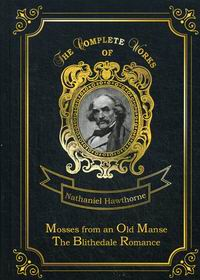 Hawthorne N. Mosses from an Old Manse & The Blithedale Romance Vol. 7