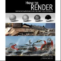 Robertson, Bertling, Thomas (Author), Scott (Edito How to Render: The Fundamentals of Light, Shadow and Reflectivity